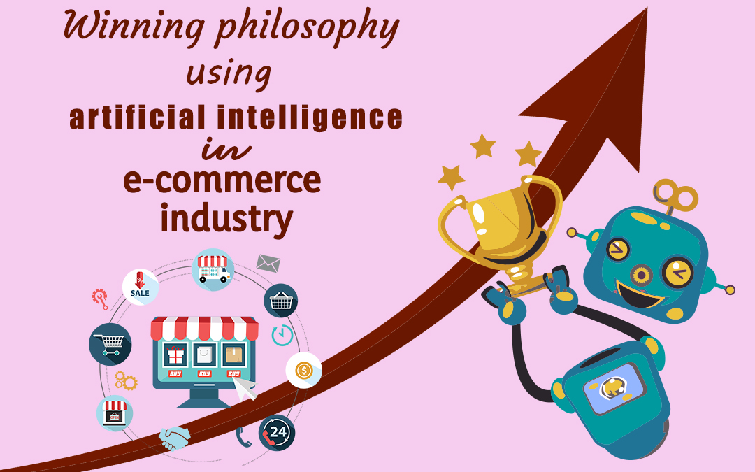 Winning Philosophy Using Artificial Intelligence In E-commerce Industry