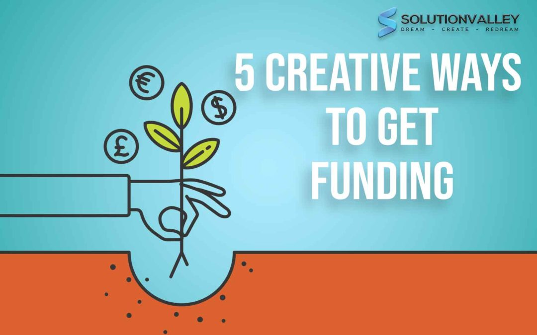 Top 5 Creative Ways to Get Funding