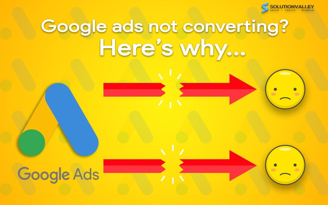 Are Your Google Ads Not Converting? Here's why…