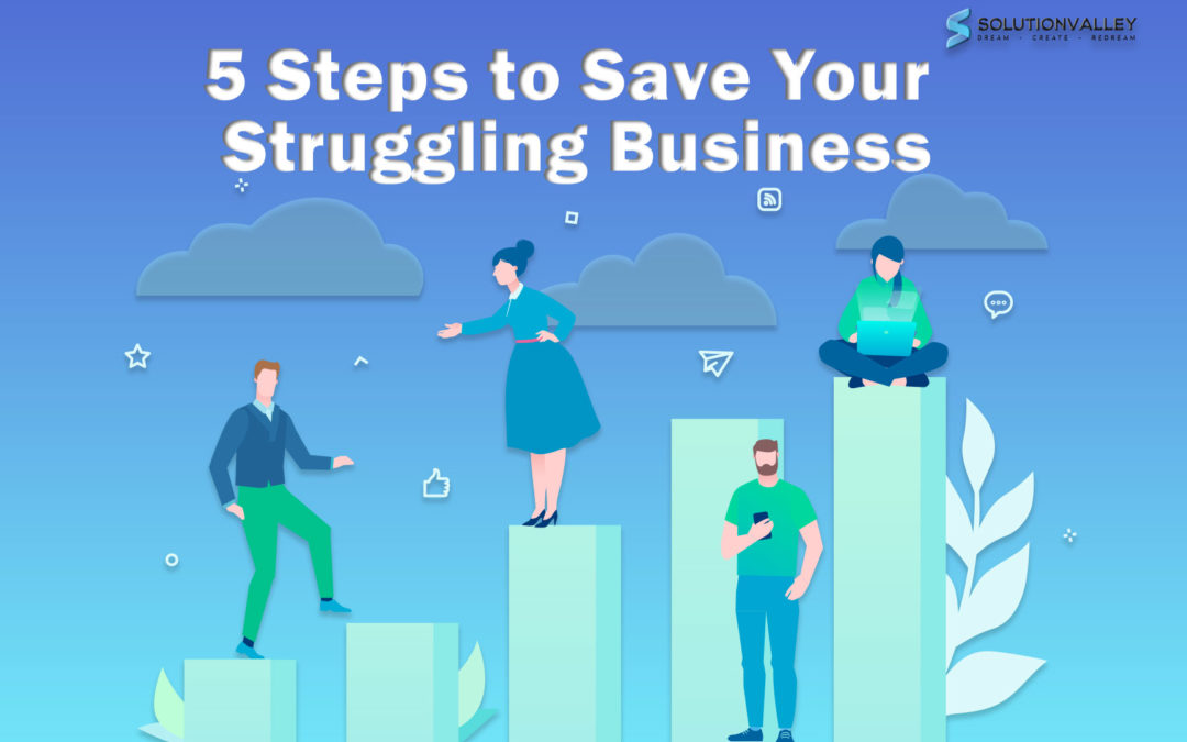 5 steps to save your struggling business