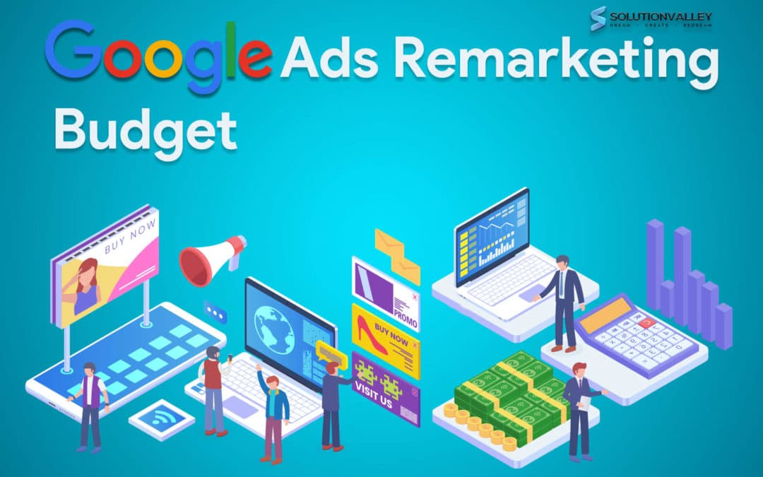 How to Decide Your Google Ads Re-Marketing Budget?