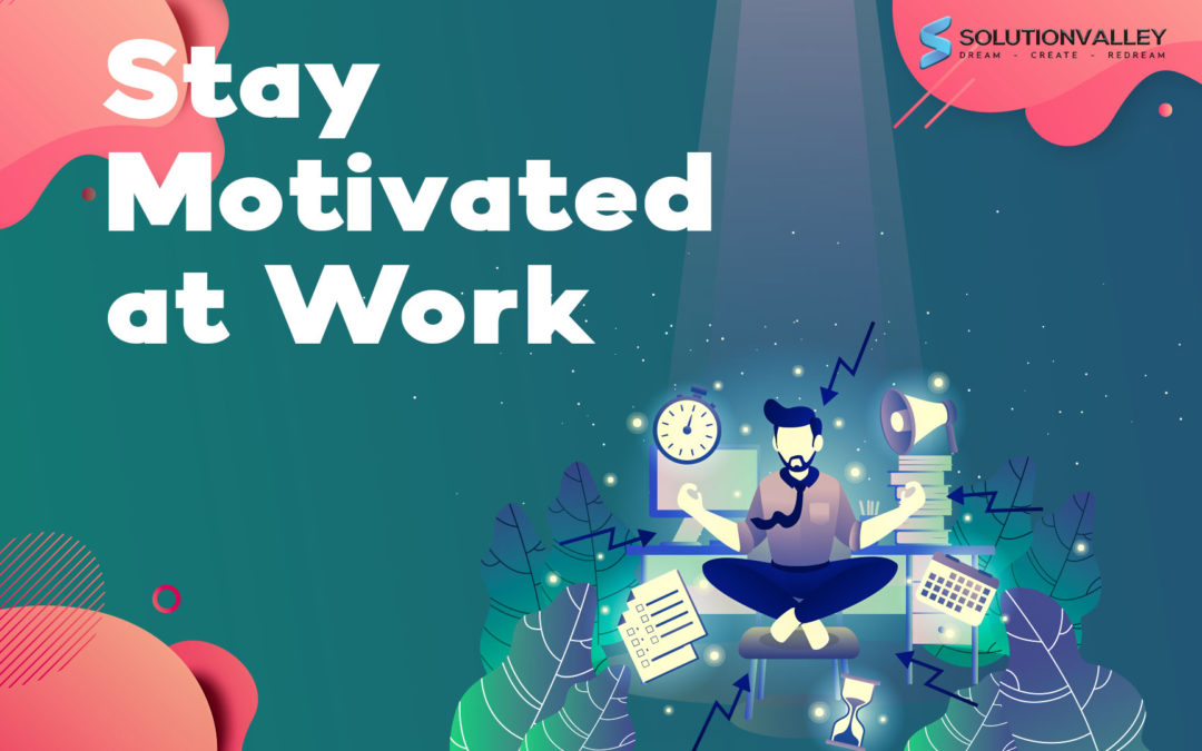 10 Ways to stay motivated at work for a longer duration