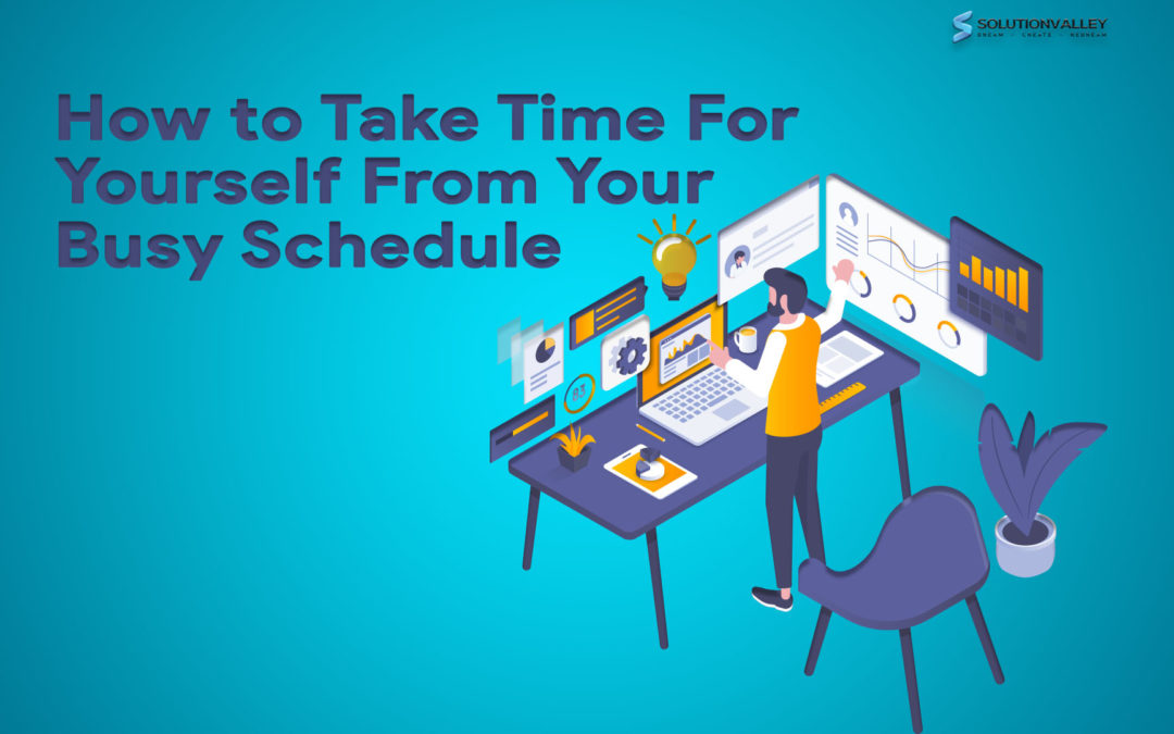 How to Take Out Time for Yourself From Your Busy Schedule?