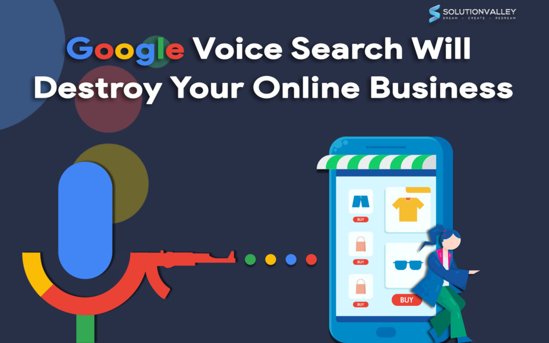 Google Voice Search Will Destroy Your Online Business in 2020