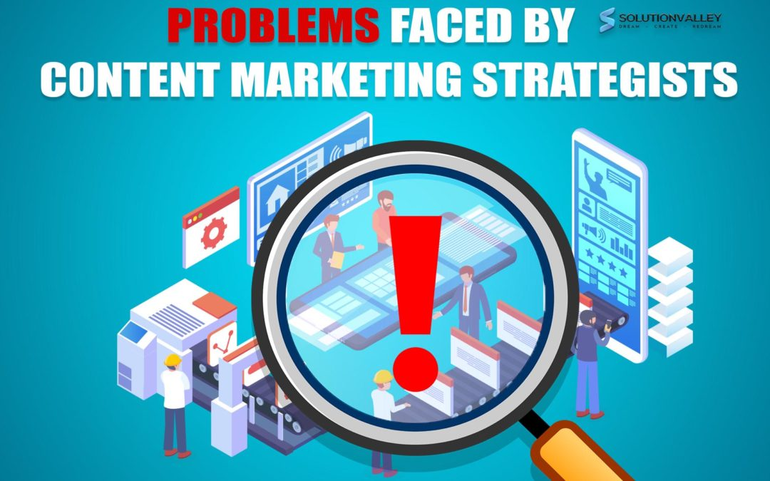 Problems faced by Content Marketing Strategist and How to Solve Them